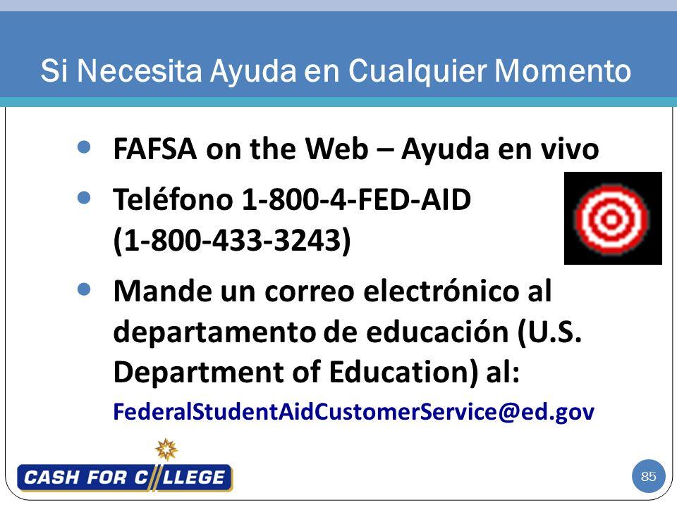 85 FAFSA on the Web – Ayuda en vivo Teléfono 1-800-4-FED-AID (1-800-433-3243) Mande un correo electrónico al departamento de educación (U.S. Departmen