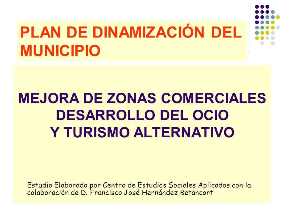 2 PLAN DE DINAMIZACIÓN DEL MUNICIPIO MEJORA DE ZONAS COMERCIALES DESARROLLO DEL OCIO Y TURISMO ALTERNATIVO Estudio Elaborado por Centro de Estudios So