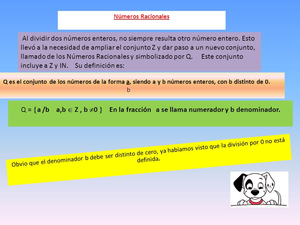 Q es el conjunto de los números de la forma a, siendo a y b números enteros, con b distinto de 0. b Al dividir dos números enteros, no siempre resulta