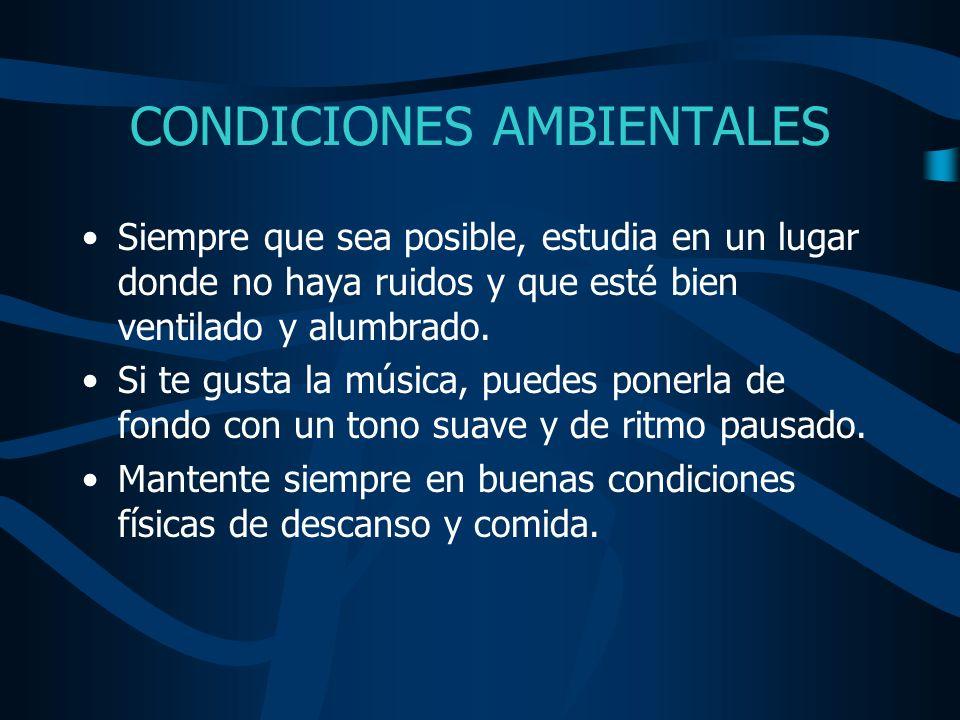 CONDICIONES AMBIENTALES Siempre que sea posible, estudia en un lugar donde no haya ruidos y que esté bien ventilado y alumbrado.