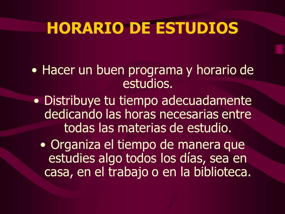 HORARIO DE ESTUDIOS Hacer un buen programa y horario de estudios.