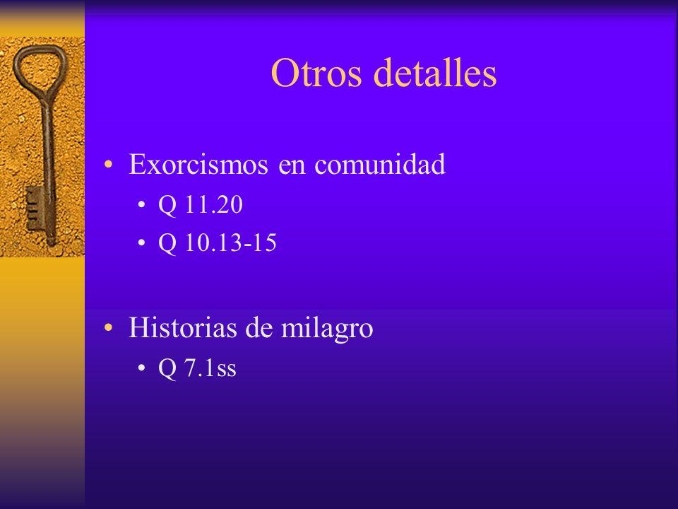Otros detalles Exorcismos en comunidad Q 11.20 Q 10.13-15 Historias de milagro Q 7.1ss