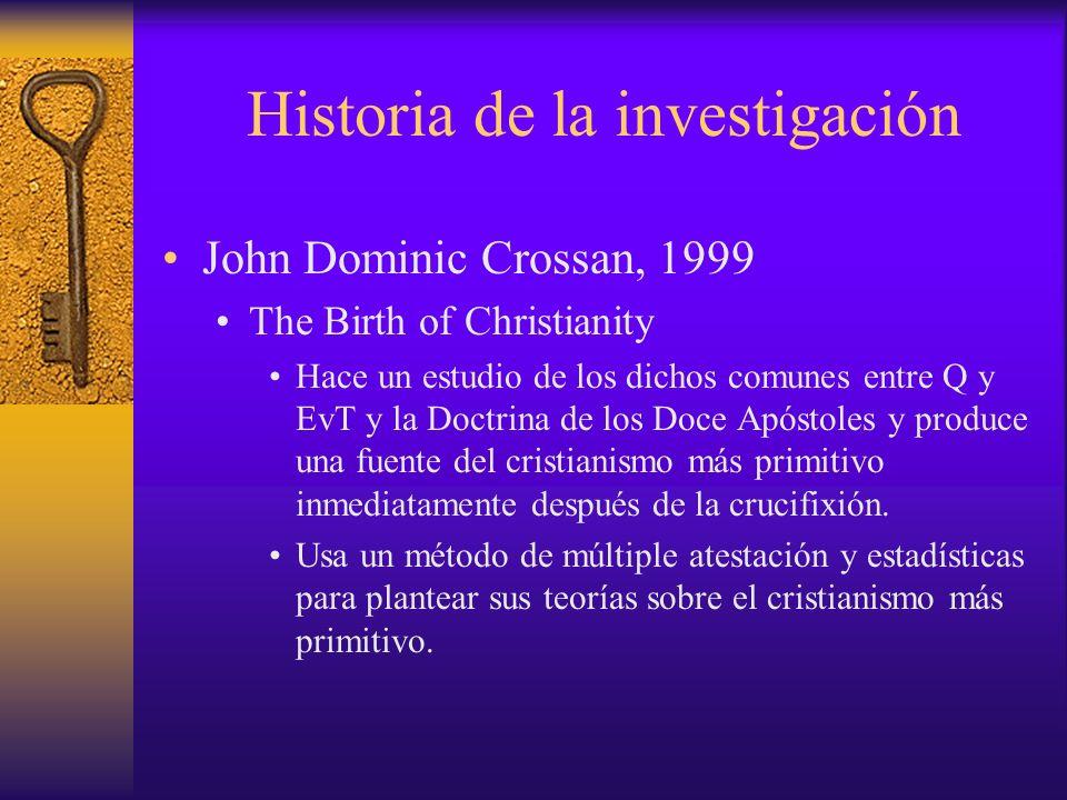 Historia de la investigación John Dominic Crossan, 1999 The Birth of Christianity Hace un estudio de los dichos comunes entre Q y EvT y la Doctrina de