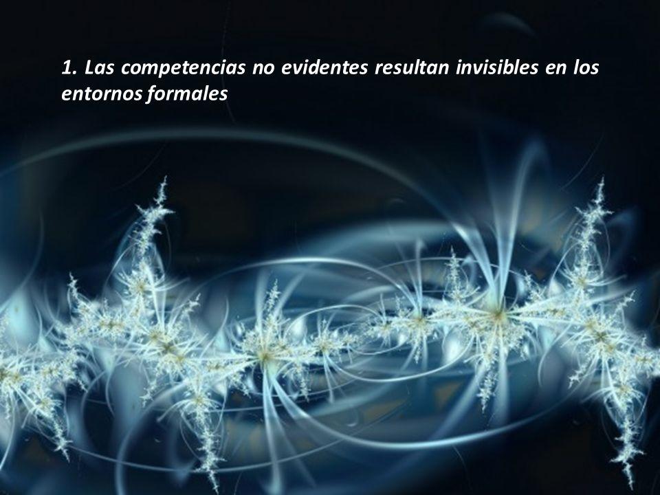 1. Las competencias no evidentes resultan invisibles en los entornos formales