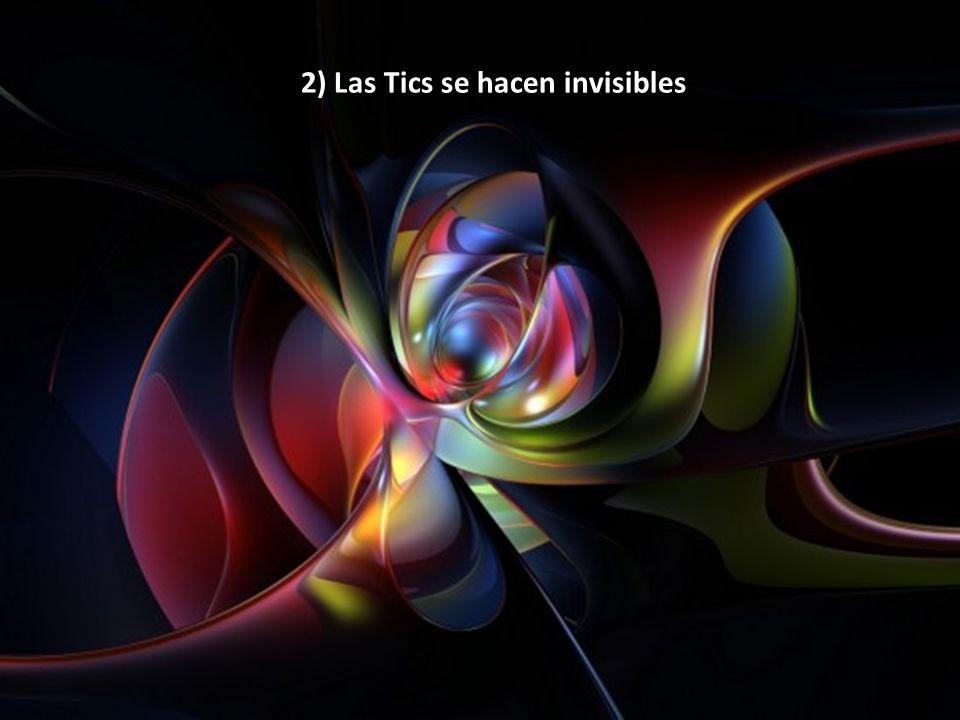 2) Las Tics se hacen invisibles