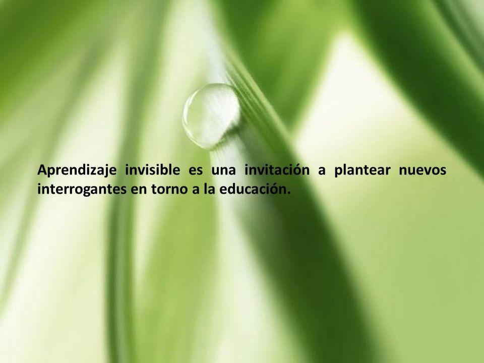 Aprendizaje invisible es una invitación a plantear nuevos interrogantes en torno a la educación.
