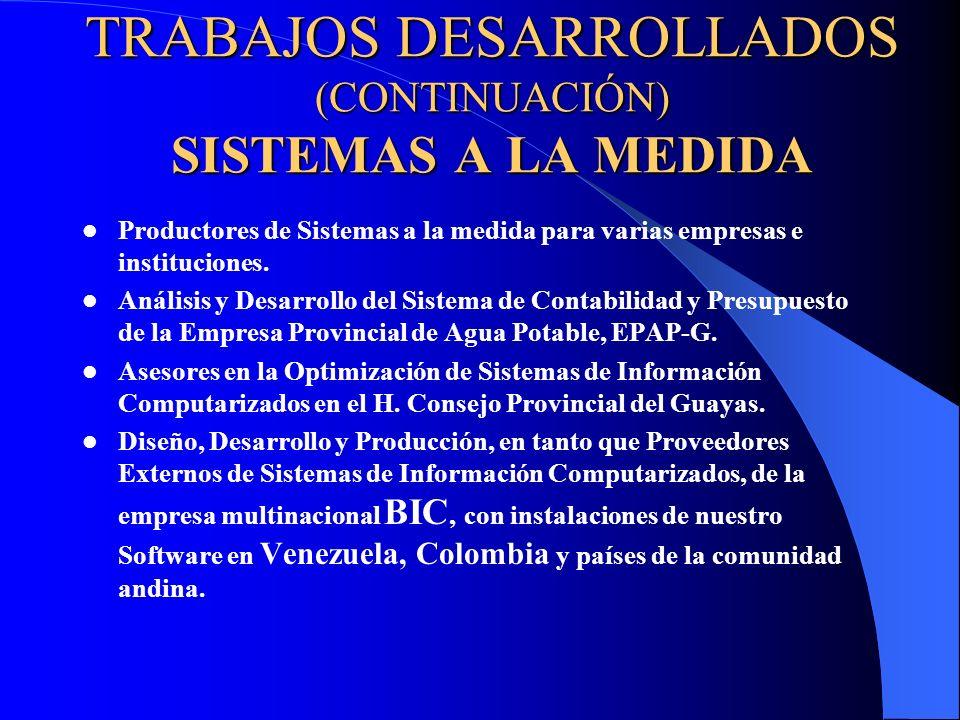 TRABAJOS DESARROLLADOS (CONTINUACIÓN) SISTEMAS A LA MEDIDA Productores de Sistemas a la medida para varias empresas e instituciones. Análisis y Desarr