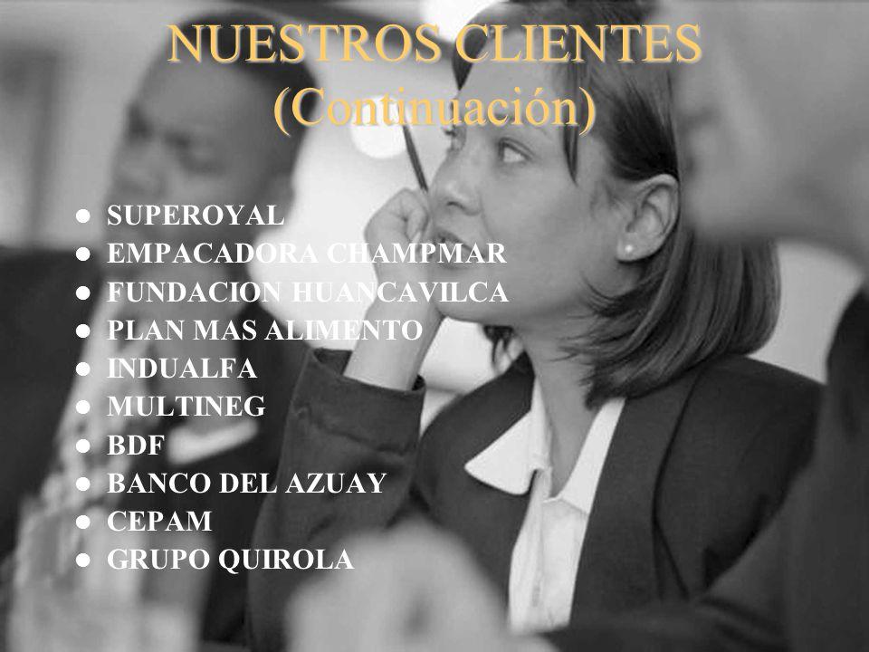 NUESTROS CLIENTES (Continuación) SUPEROYAL EMPACADORA CHAMPMAR FUNDACION HUANCAVILCA PLAN MAS ALIMENTO INDUALFA MULTINEG BDF BANCO DEL AZUAY CEPAM GRU