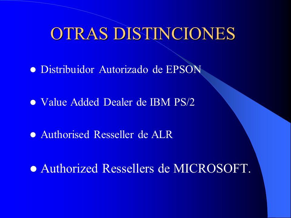 OTRAS DISTINCIONES Distribuidor Autorizado de EPSON Value Added Dealer de IBM PS/2 Authorised Resseller de ALR Authorized Ressellers de MICROSOFT.
