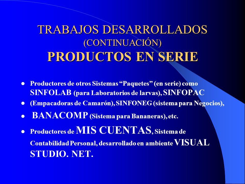 TRABAJOS DESARROLLADOS (CONTINUACIÓN) PRODUCTOS EN SERIE Productores de otros Sistemas Paquetes (en serie) como SINFOLAB (para Laboratorios de larvas)