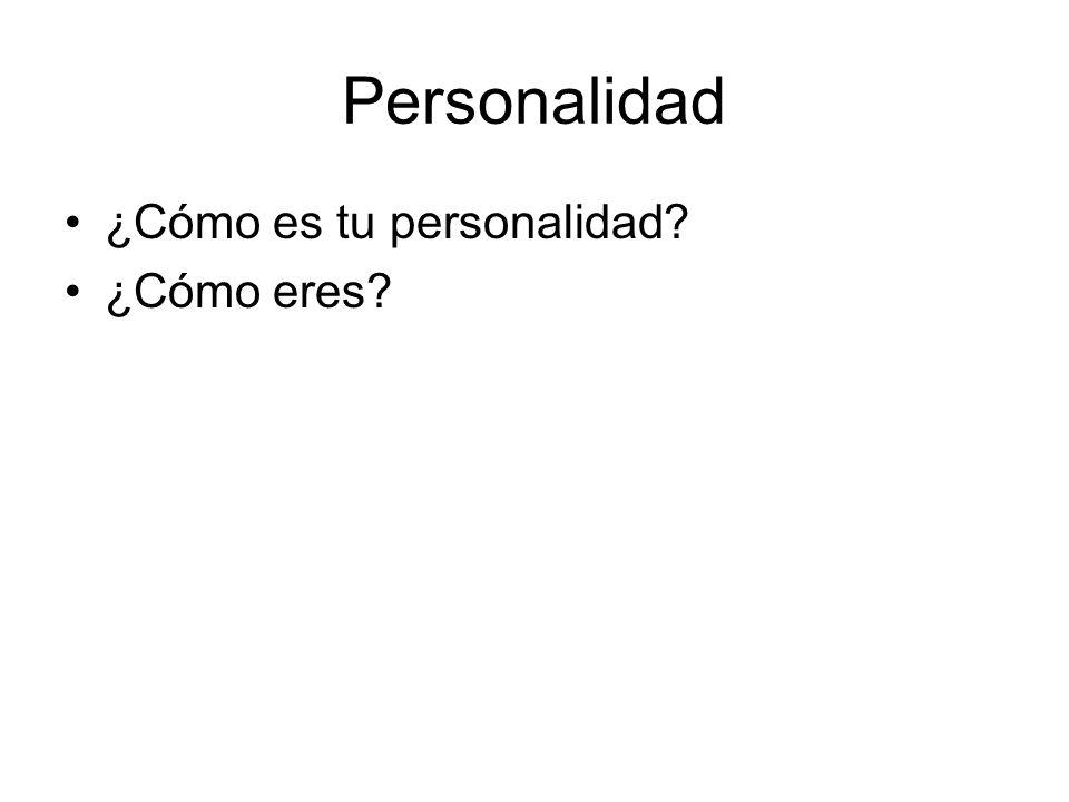 Personalidad ¿Cómo es tu personalidad? ¿Cómo eres?