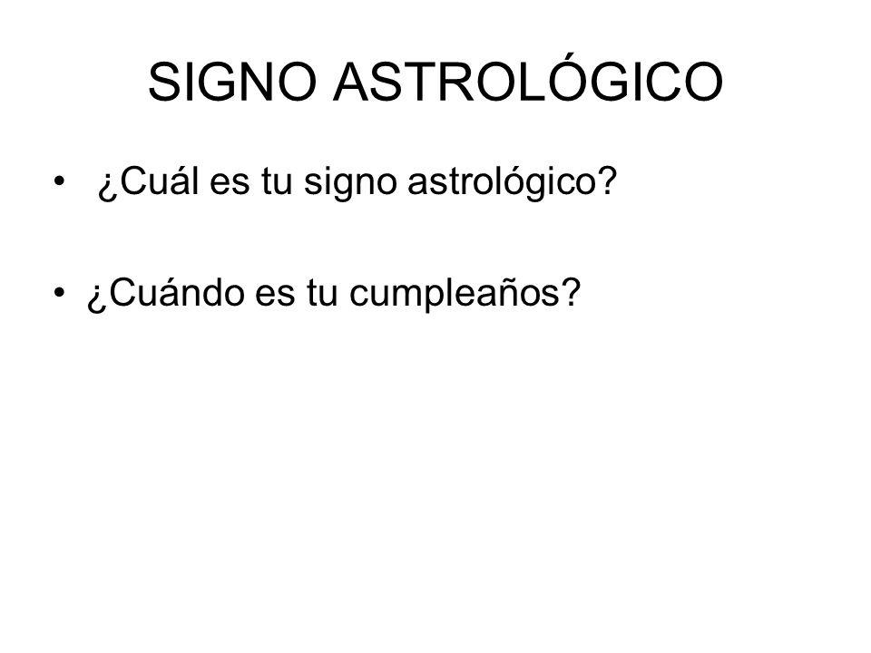 SIGNO ASTROLÓGICO ¿Cuál es tu signo astrológico? ¿Cuándo es tu cumpleaños?