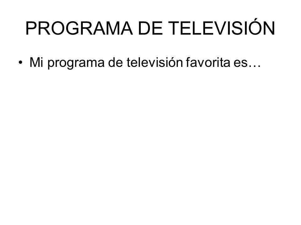 PROGRAMA DE TELEVISIÓN Mi programa de televisión favorita es…