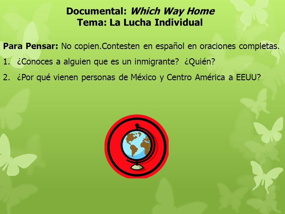 Documental: Which Way Home Tema: La Lucha Individual Para Pensar: No copien.Contesten en español en oraciones completas. 1.¿Conoces a alguien que es u