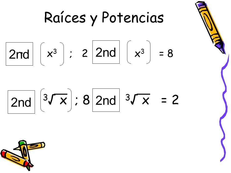 Raíces y Potencias x 3 ; 2 x 3 = 8 3 x ; 8 3 x = 2 2nd