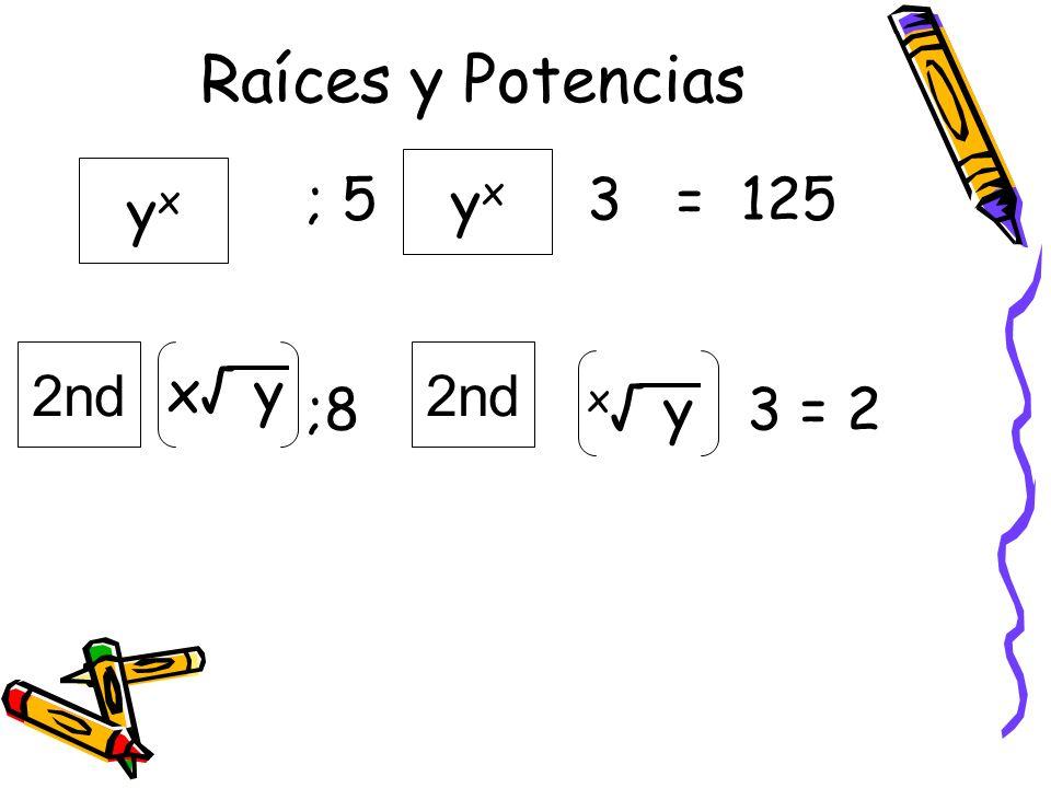 Raíces y Potencias yxyx ; 5 3 = 125 ;8 x y 3 = 2 yxyx 2nd x y