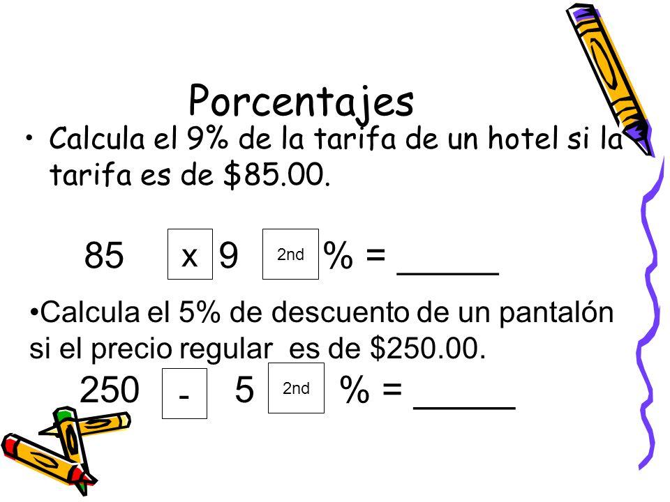 Porcentajes Calcula el 9% de la tarifa de un hotel si la tarifa es de $85.00. 85 9 % = _____ x 2nd Calcula el 5% de descuento de un pantalón si el pre