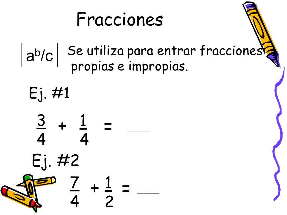 Fracciones a b /c Se utiliza para entrar fracciones propias e impropias. 3434 + 1414 = _____ Ej. #1 Ej. #2 7474 + 1212 = _____