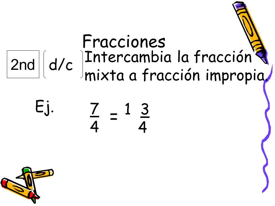 Fracciones Intercambia la fracción mixta a fracción impropia. 2nd d/c 7474 Ej. = 1 3 4