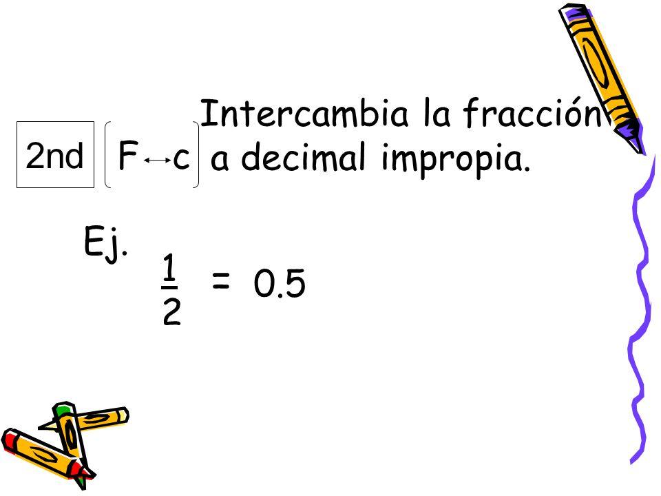 Intercambia la fracción a decimal impropia. 2nd F c Ej. 1212 = 0.5