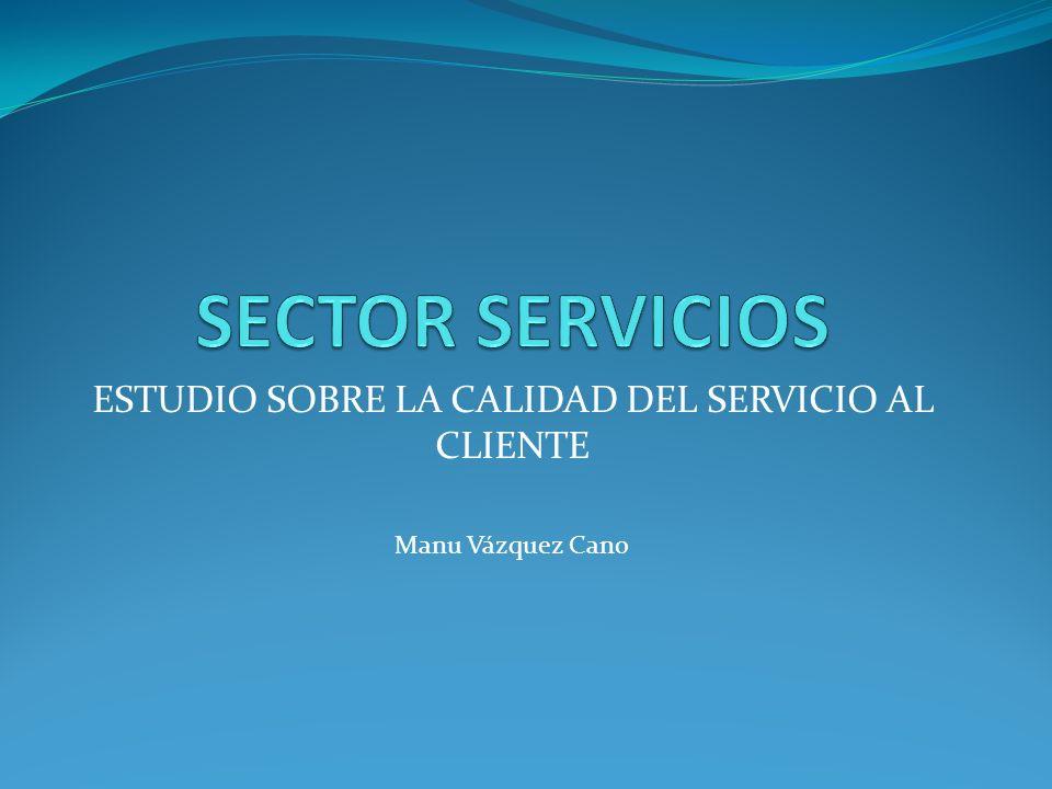 ESTUDIO SOBRE LA CALIDAD DEL SERVICIO AL CLIENTE Manu Vázquez Cano