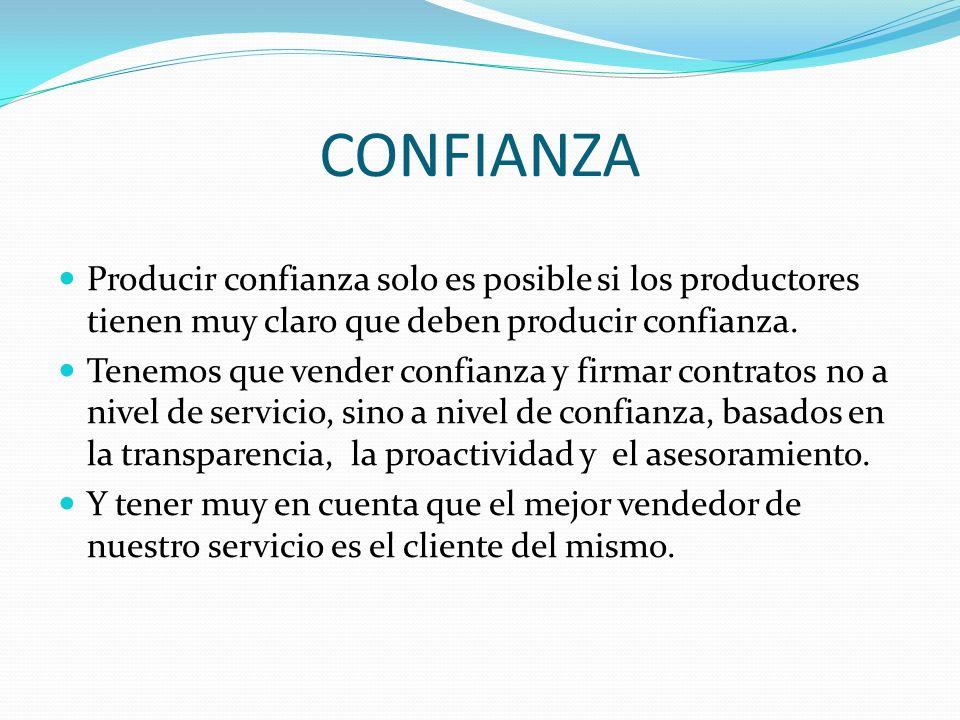 CONFIANZA Producir confianza solo es posible si los productores tienen muy claro que deben producir confianza. Tenemos que vender confianza y firmar c