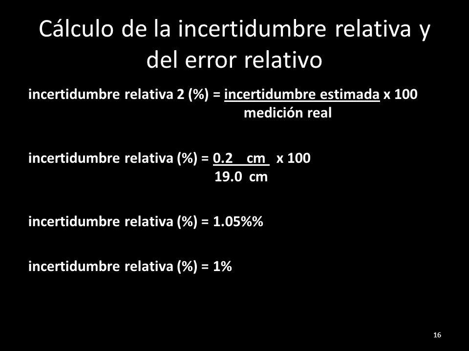 Cálculo de la incertidumbre relativa y del error relativo incertidumbre relativa 2 (%) = incertidumbre estimada x 100 medición real incertidumbre rela