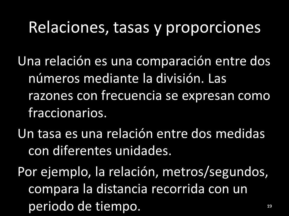Relaciones, tasas y proporciones Una relación es una comparación entre dos números mediante la división. Las razones con frecuencia se expresan como f