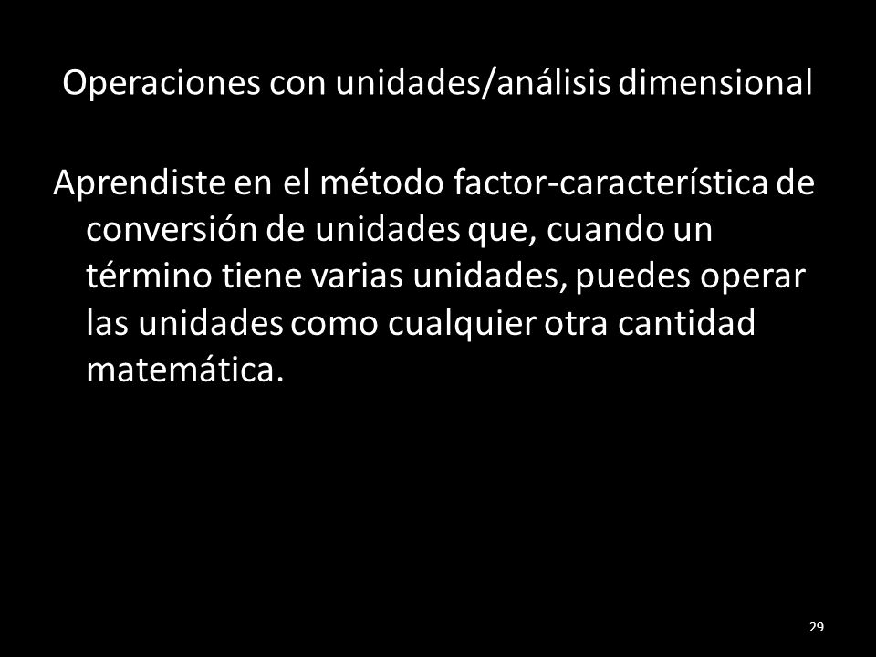Operaciones con unidades/análisis dimensional Aprendiste en el método factor-característica de conversión de unidades que, cuando un término tiene var