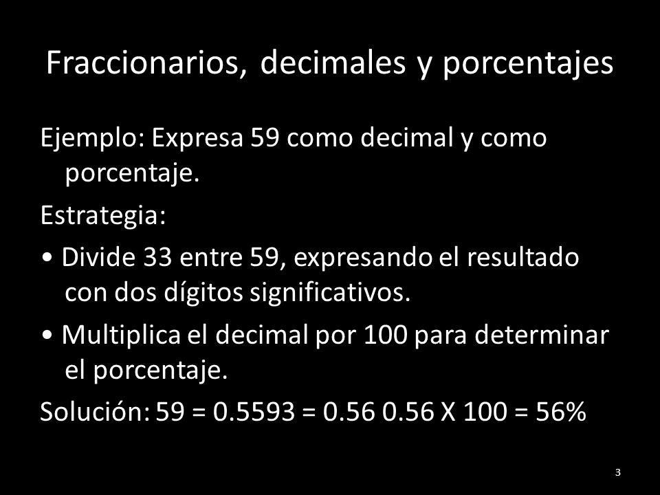 Fraccionarios, decimales y porcentajes Ejemplo: Expresa 59 como decimal y como porcentaje. Estrategia: Divide 33 entre 59, expresando el resultado con