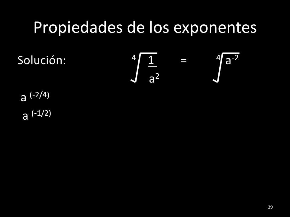 Propiedades de los exponentes Solución: 4 1 = 4 a -2 a 2 a (-2/4) a (-1/2) 39