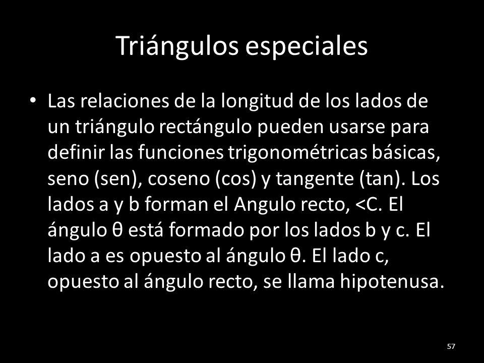 Triángulos especiales Las relaciones de la longitud de los lados de un triángulo rectángulo pueden usarse para definir las funciones trigonométricas b