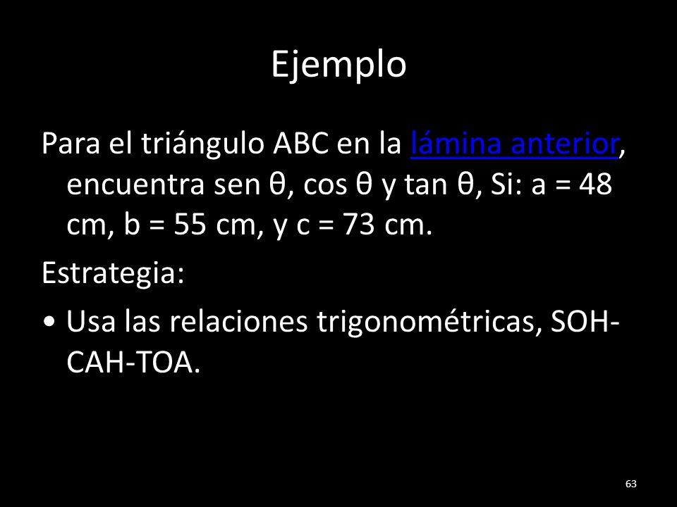 Ejemplo Para el triángulo ABC en la lámina anterior, encuentra sen θ, cos θ y tan θ, Si: a = 48 cm, b = 55 cm, y c = 73 cm.lámina anterior Estrategia: