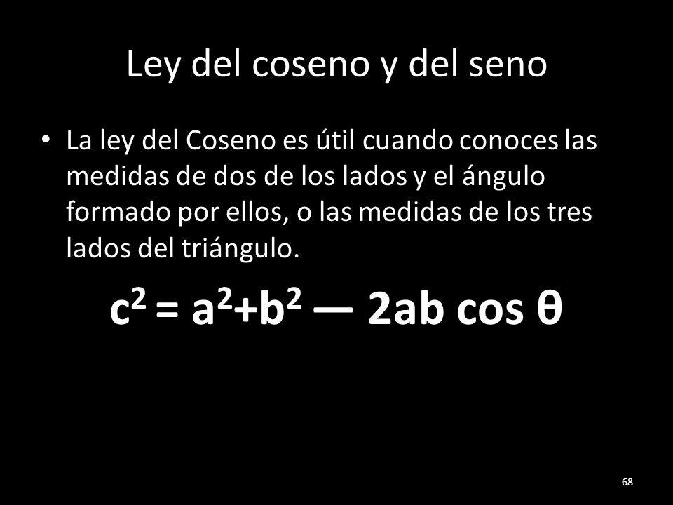 Ley del coseno y del seno La ley del Coseno es útil cuando conoces las medidas de dos de los lados y el ángulo formado por ellos, o las medidas de los
