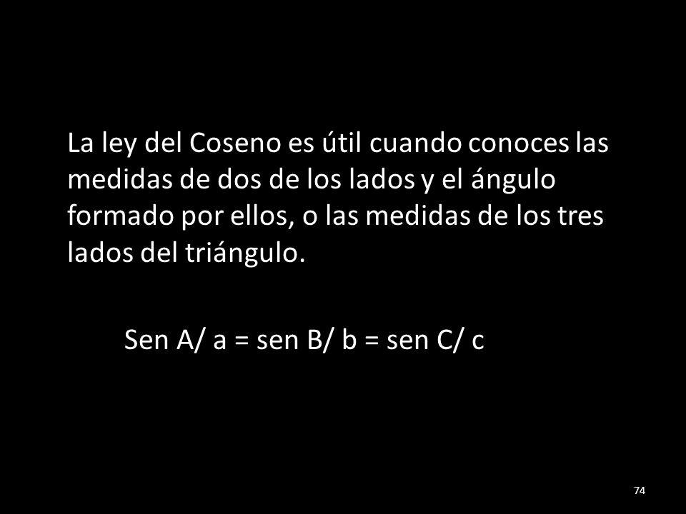 La ley del Coseno es útil cuando conoces las medidas de dos de los lados y el ángulo formado por ellos, o las medidas de los tres lados del triángulo.