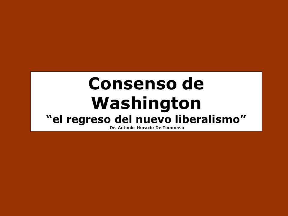 Consenso de Washington el regreso del nuevo liberalismo Dr. Antonio Horacio De Tommaso