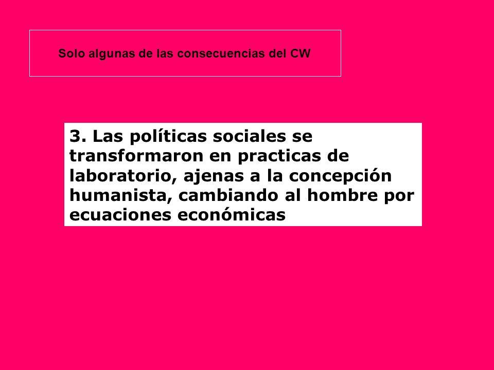 3. Las políticas sociales se transformaron en practicas de laboratorio, ajenas a la concepción humanista, cambiando al hombre por ecuaciones económica