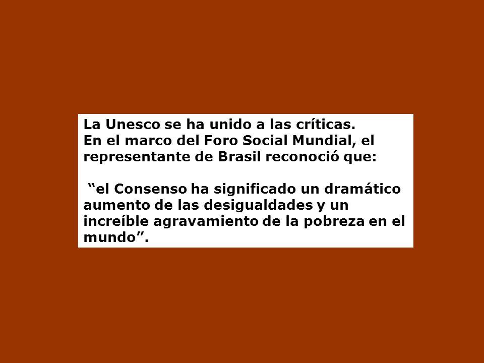 La Unesco se ha unido a las críticas. En el marco del Foro Social Mundial, el representante de Brasil reconoció que: el Consenso ha significado un dra
