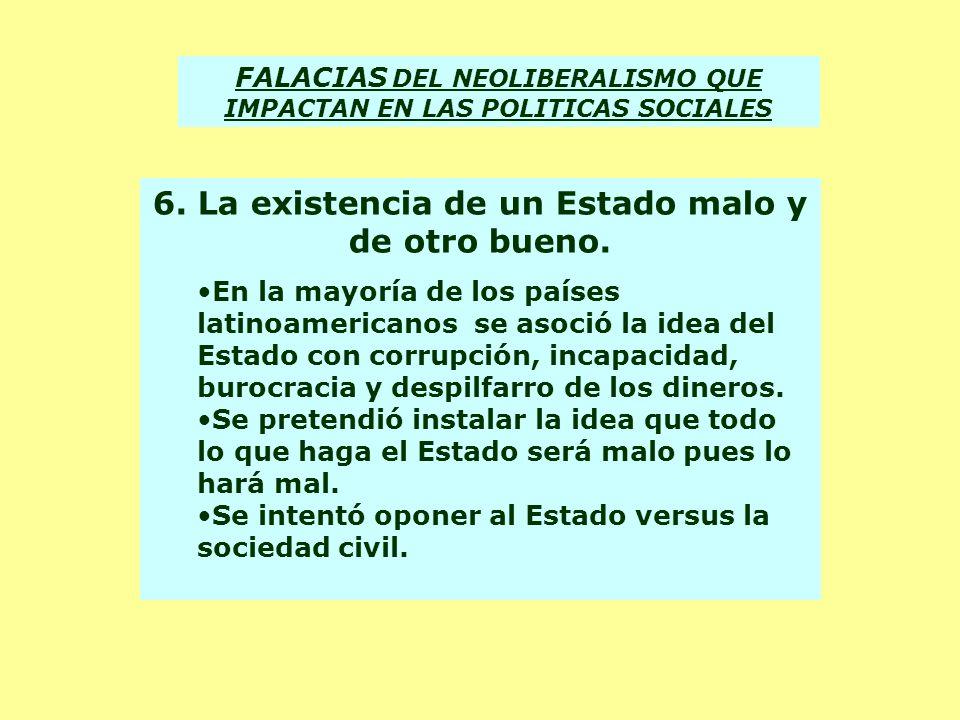 6. La existencia de un Estado malo y de otro bueno. En la mayoría de los países latinoamericanos se asoció la idea del Estado con corrupción, incapaci