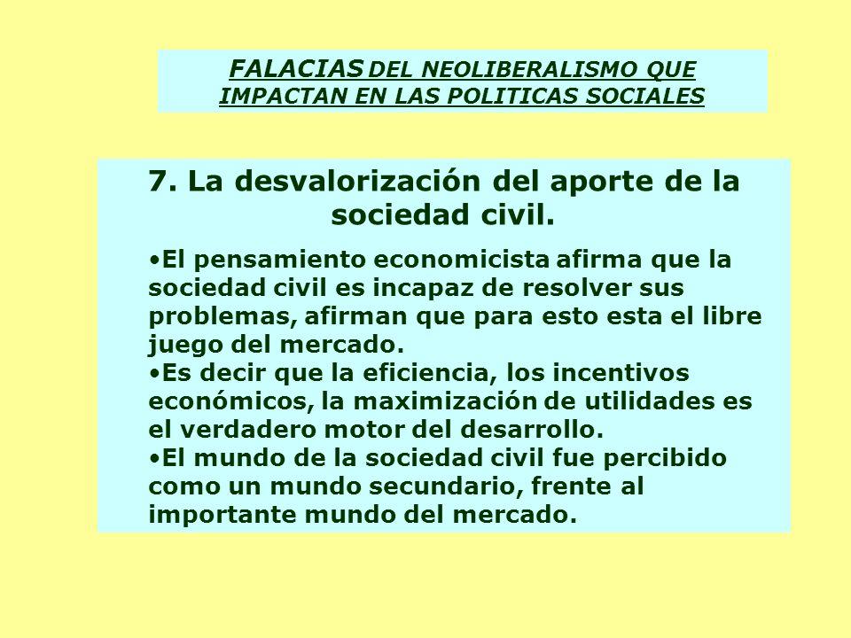 7. La desvalorización del aporte de la sociedad civil. El pensamiento economicista afirma que la sociedad civil es incapaz de resolver sus problemas,