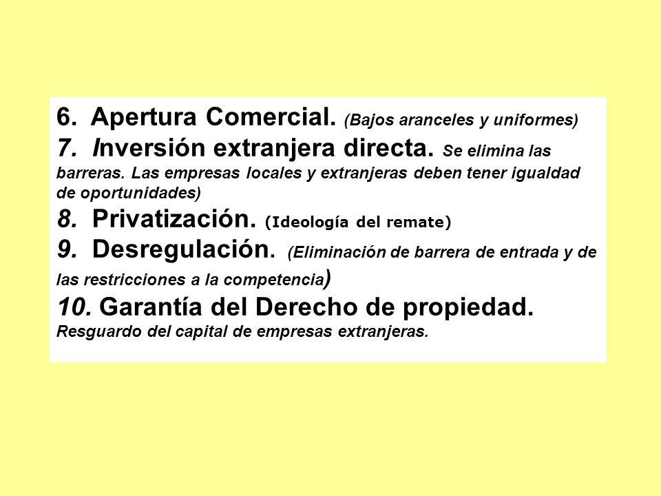 6. Apertura Comercial. (Bajos aranceles y uniformes) 7. Inversión extranjera directa. Se elimina las barreras. Las empresas locales y extranjeras debe