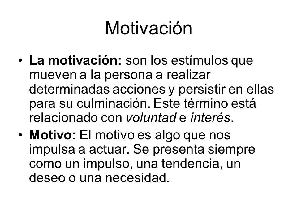 Motivación La motivación: son los estímulos que mueven a la persona a realizar determinadas acciones y persistir en ellas para su culminación. Este té