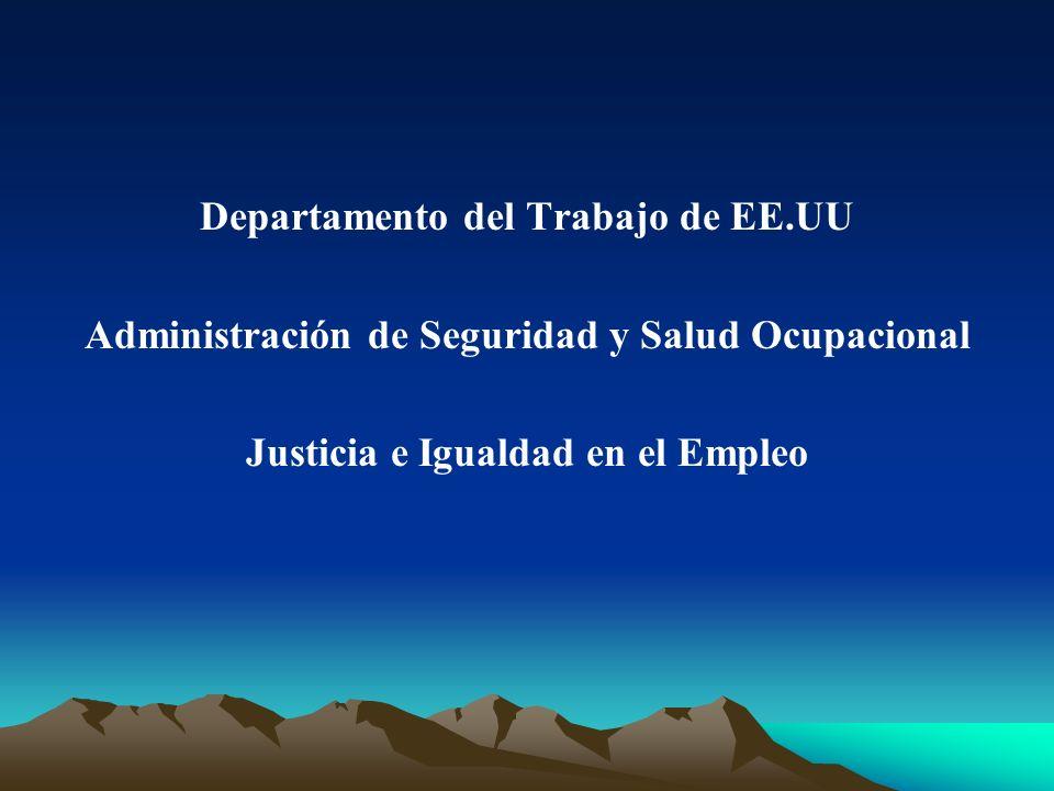 Departamento del Trabajo de EE.UU Administración de Seguridad y Salud Ocupacional Justicia e Igualdad en el Empleo