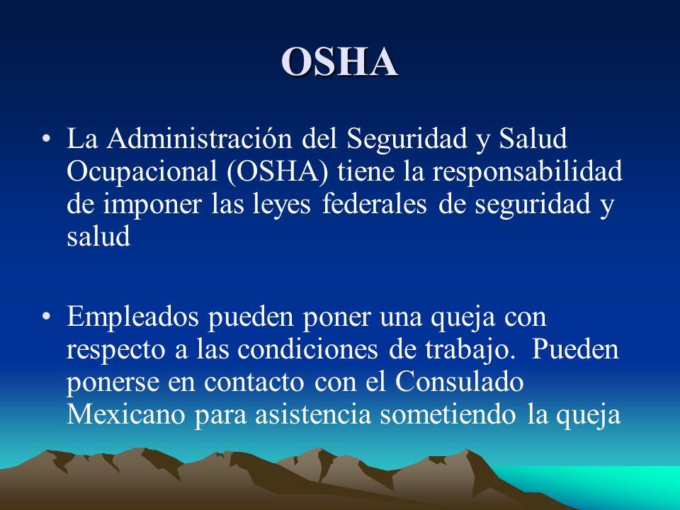 OSHA La Administración del Seguridad y Salud Ocupacional (OSHA) tiene la responsabilidad de imponer las leyes federales de seguridad y salud Empleados