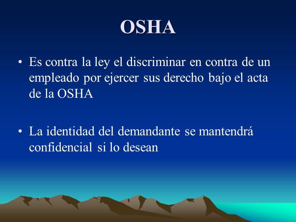 OSHA Es contra la ley el discriminar en contra de un empleado por ejercer sus derecho bajo el acta de la OSHA La identidad del demandante se mantendrá