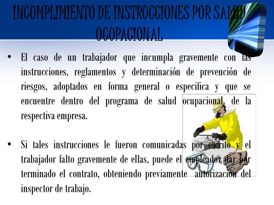INCUMPLIMIENTO DE INSTRUCCIONES POR SALUD OCUPACIONAL El caso de un trabajador que incumpla gravemente con las instrucciones, reglamentos y determinac