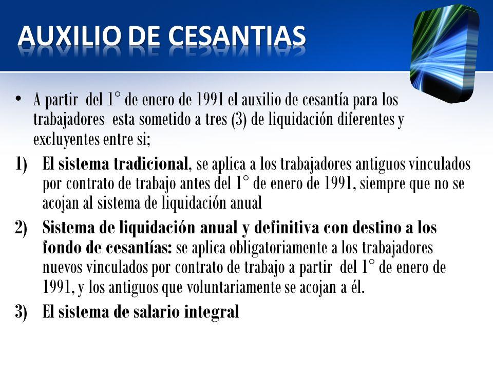 A partir del 1° de enero de 1991 el auxilio de cesantía para los trabajadores esta sometido a tres (3) de liquidación diferentes y excluyentes entre s