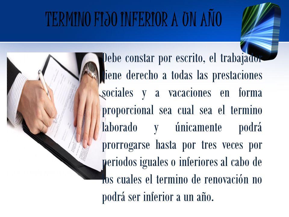 Debe constar por escrito, el trabajador tiene derecho a todas las prestaciones sociales y a vacaciones en forma proporcional sea cual sea el termino l