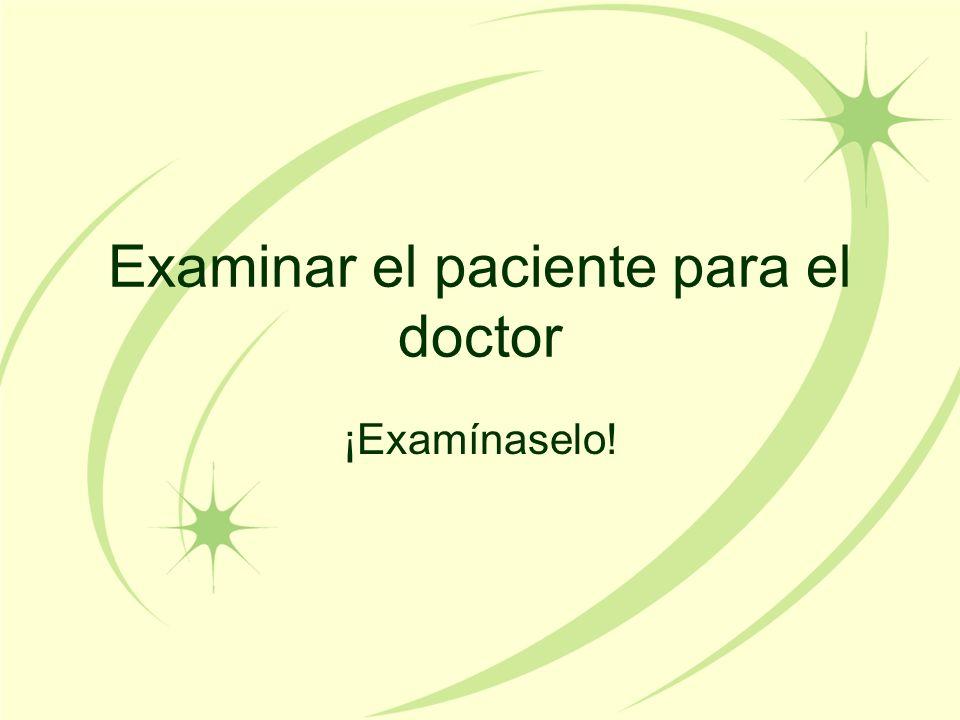 Examinar el paciente para el doctor ¡Examínaselo!