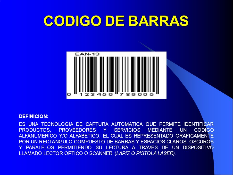 CODIGO DE BARRAS CODIGO DE BARRAS DEFINICION: ES UNA TECNOLOGIA DE CAPTURA AUTOMATICA QUE PERMITE IDENTIFICAR PRODUCTOS, PROVEEDORES Y SERVICIOS MEDIA